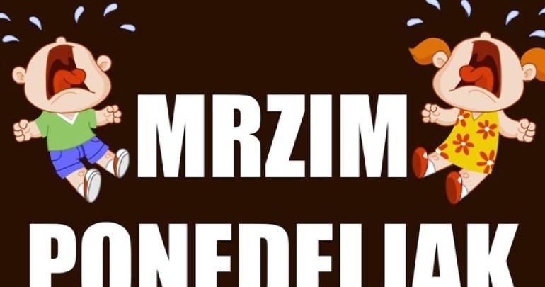 MRZIM PONEDELJAK!!!!